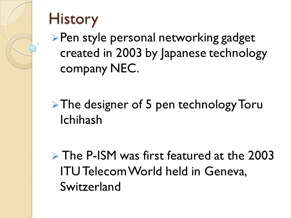 History Pen style personal networking gadget created in 2003 by Japanese technology company NEC. The designer of 5 pen technology Toru Ichihash.