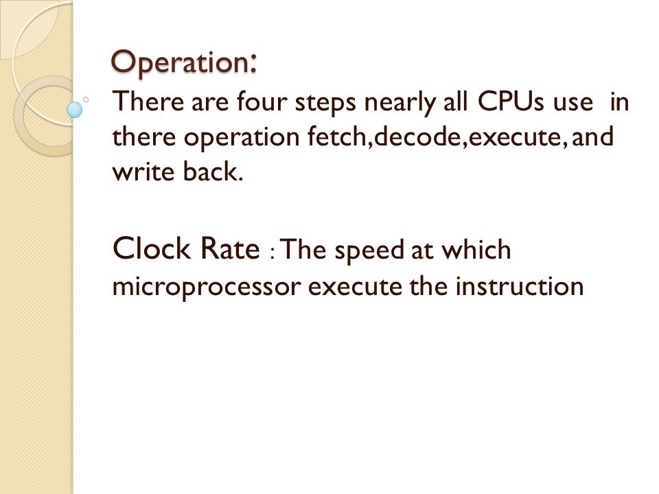 Clock Rate : The speed at which microprocessor execute the instruction