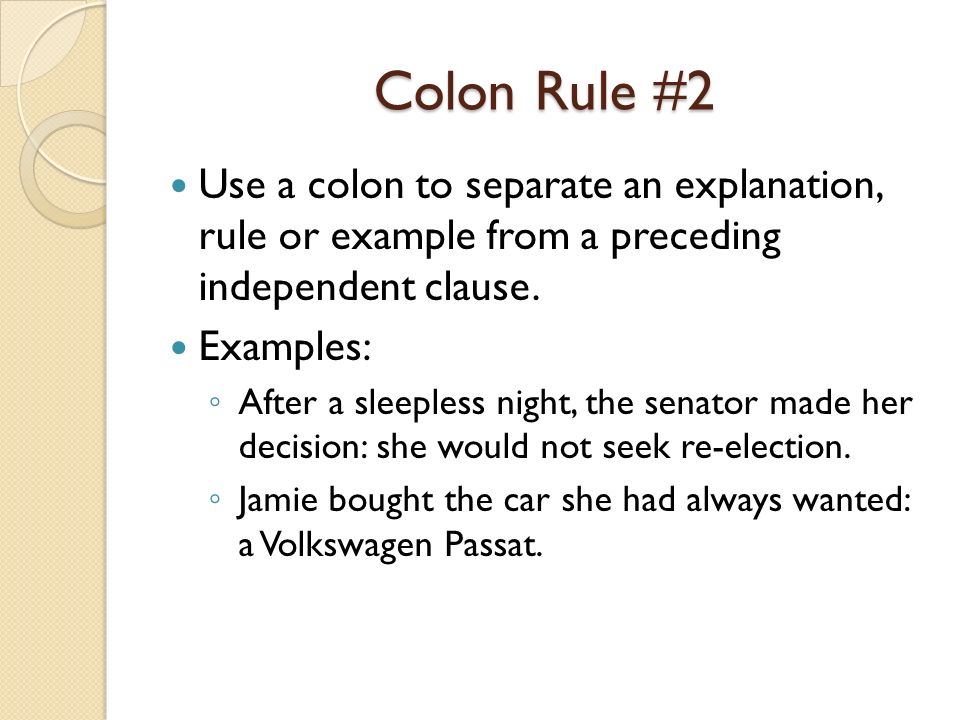 Semi-colon ; 1. Use when combining 2 independent clauses.