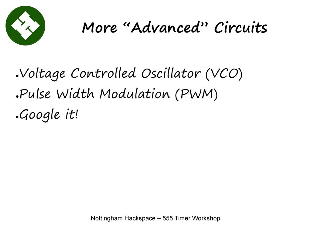 Nottingham Hackspace 555 Timer Workshop Ppt Download The Circuit Uses A Oscillator To Supply Clock Pulses Of More Advanced Circuits