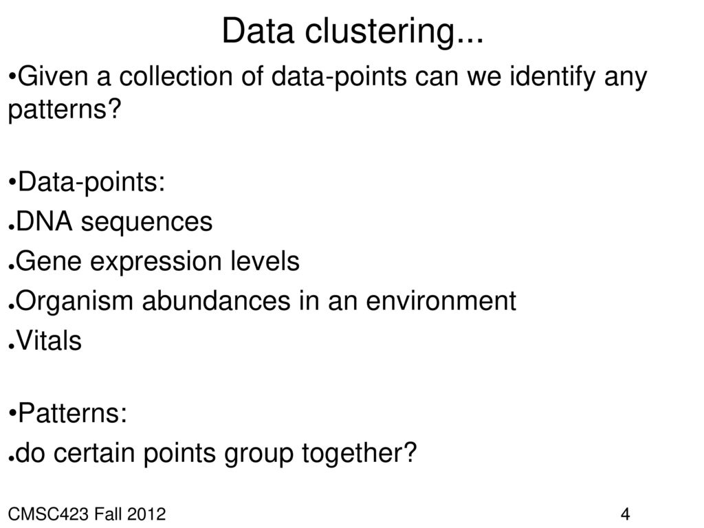 Data clustering... Given a collection of data-points can we identify any patterns Data-points: DNA sequences.