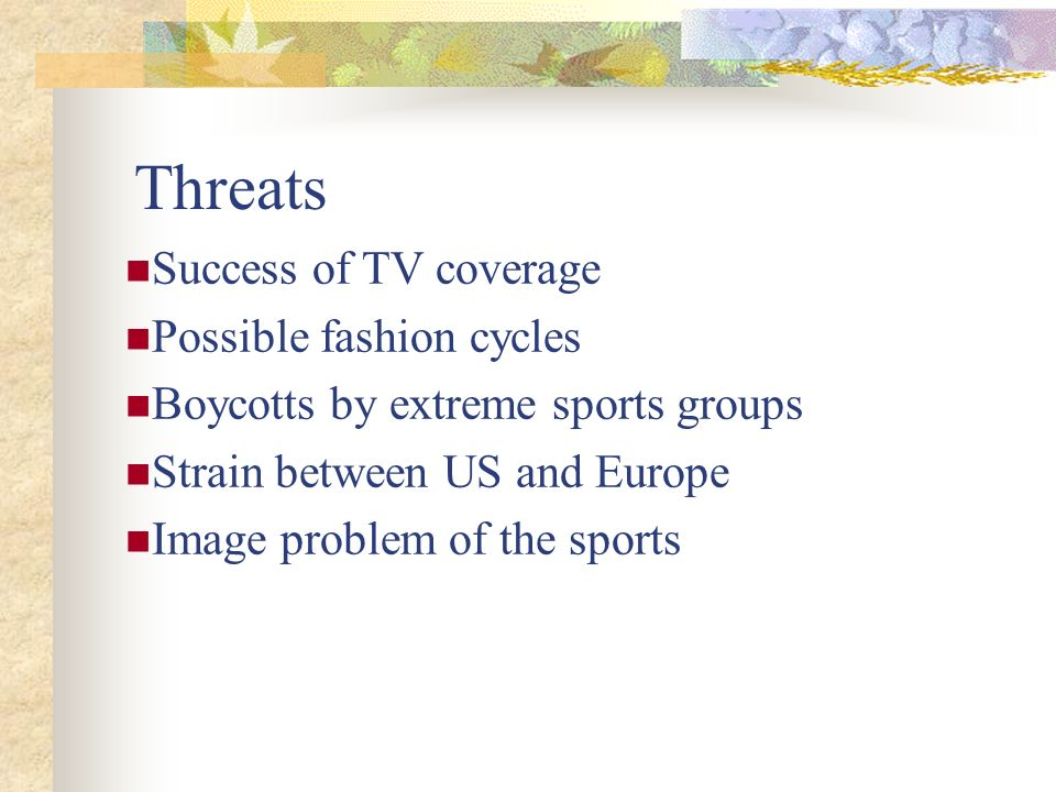 Threats Success of TV coverage Possible fashion cycles