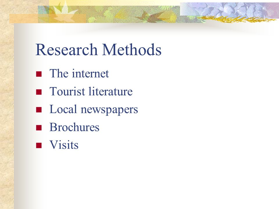 Research Methods The internet Tourist literature Local newspapers