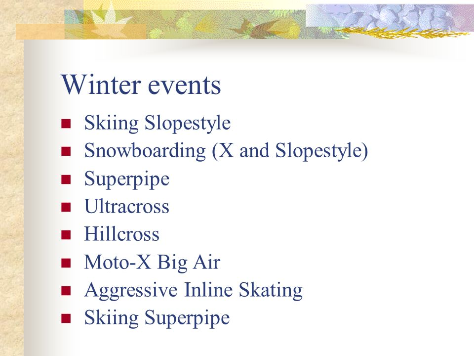 Winter events Skiing Slopestyle Snowboarding (X and Slopestyle)