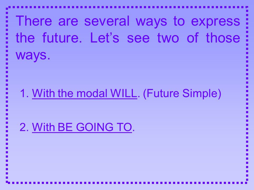 1. With the modal WILL. (Future Simple)