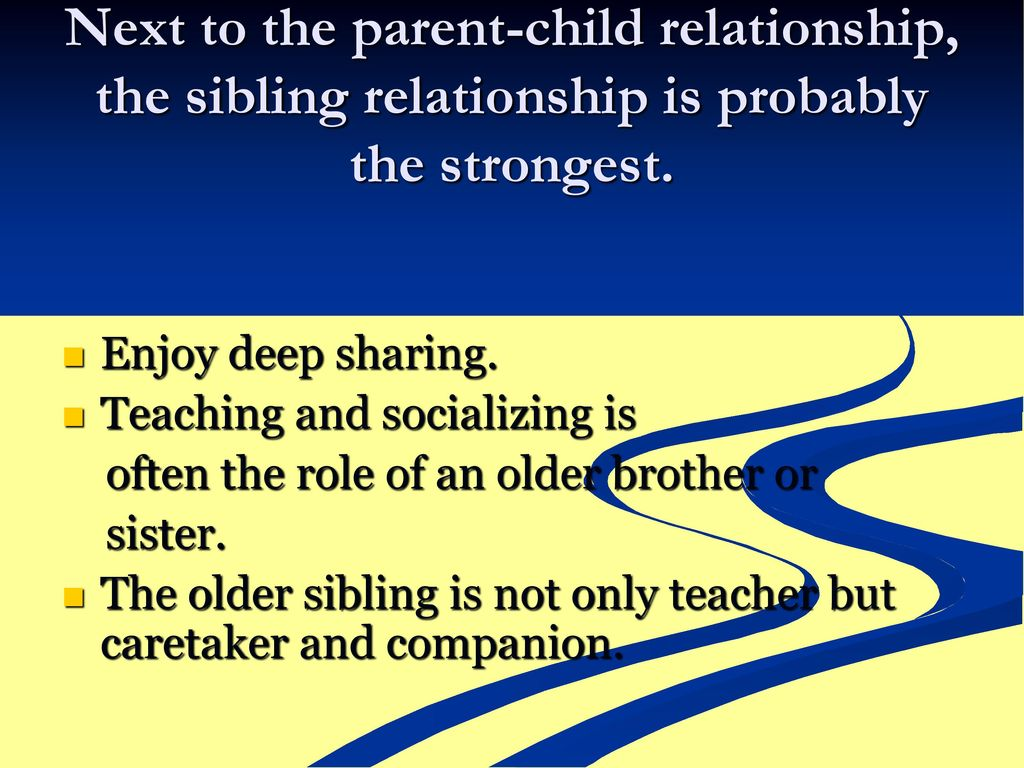 the role of sibling relationships in the Sibling relationships continue over the entire life span the majority of sibling relationships in adulthood are close friendships that have endured over the adult years tend to be deeper than those that have just been formed in middle adulthood.