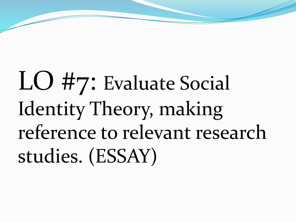 Essay On Healthcare  Lo  Evaluate Social Identity Theory Making Reference To Relevant  Research Studies Essay Examples Of Essays For High School also Sample Essays High School Students Social Identity Theory  Ppt Download Proposal Essay Sample