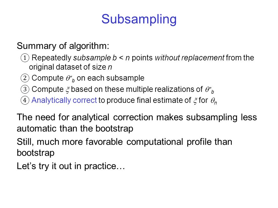 Subsampling Summary of algorithm: