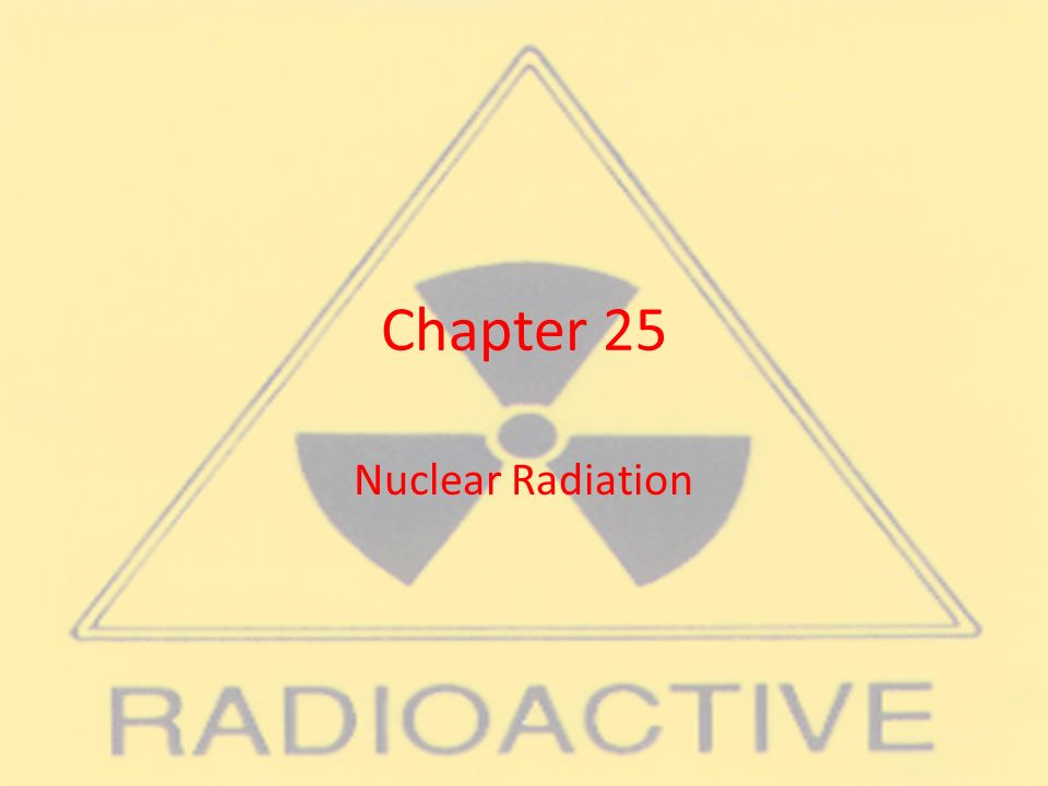 Chapter 25 Nuclear Radiation  - ppt download