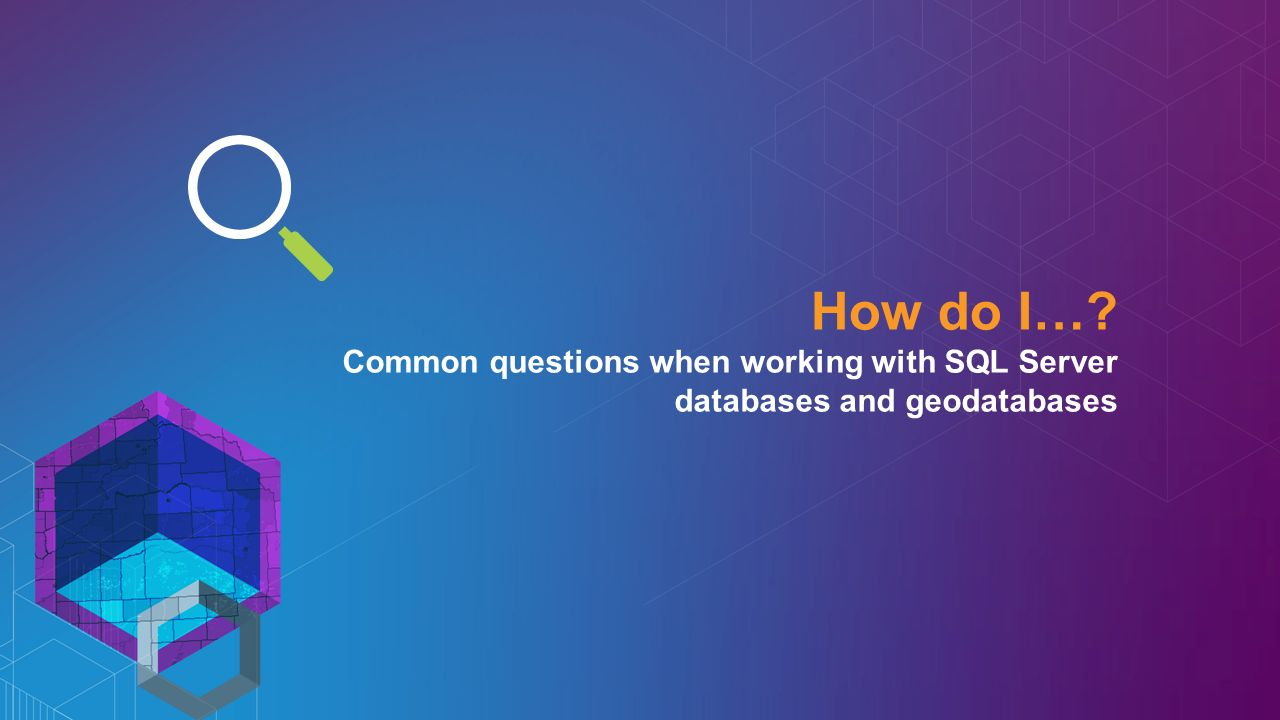 How do I… Common questions when working with SQL Server databases and geodatabases