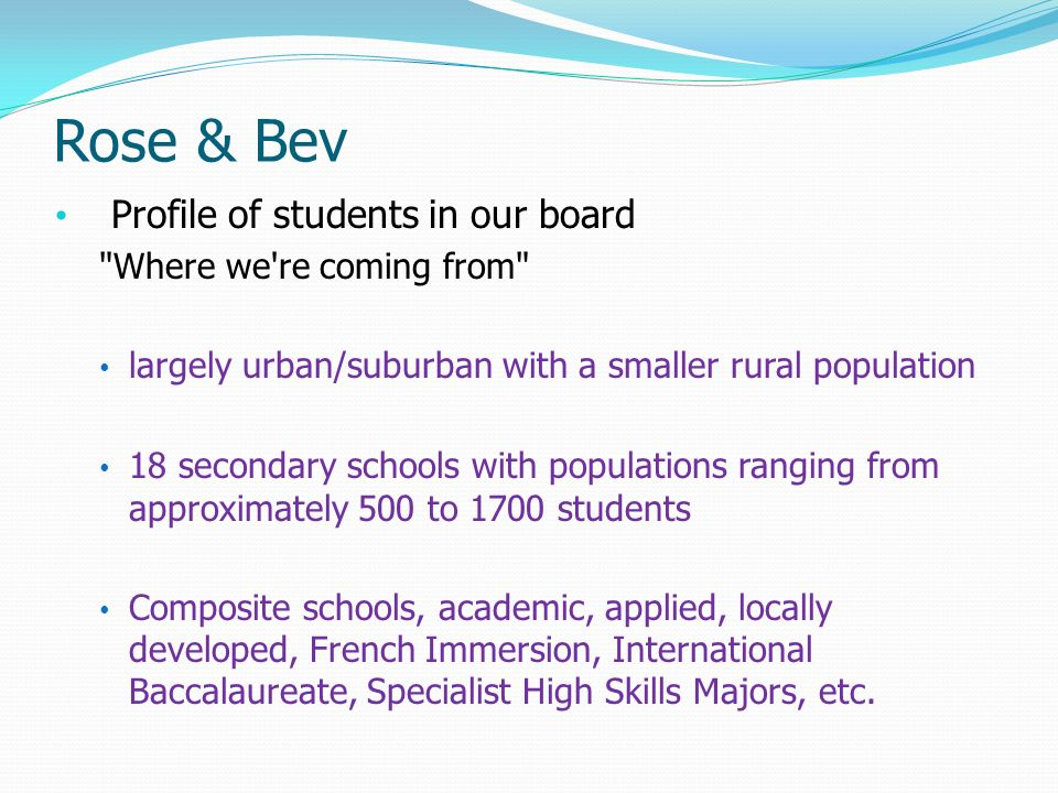Rose & Bev Profile of students in our board Where we re coming from