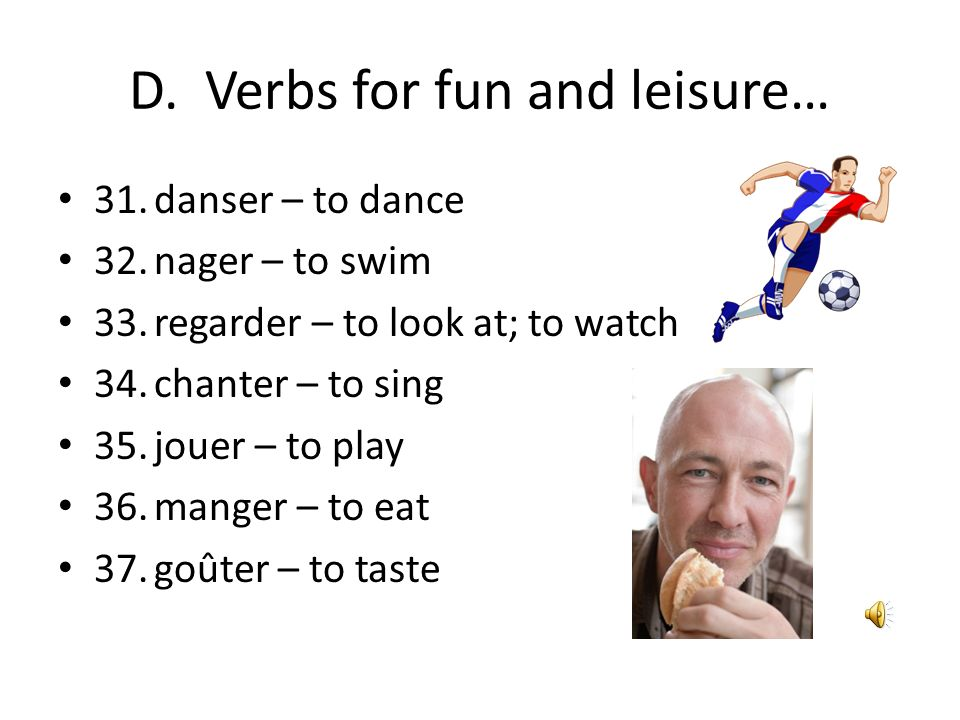 D. Verbs for fun and leisure…