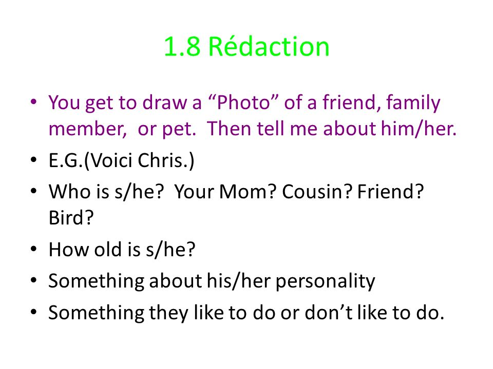 1.8 Rédaction You get to draw a Photo of a friend, family member, or pet. Then tell me about him/her.
