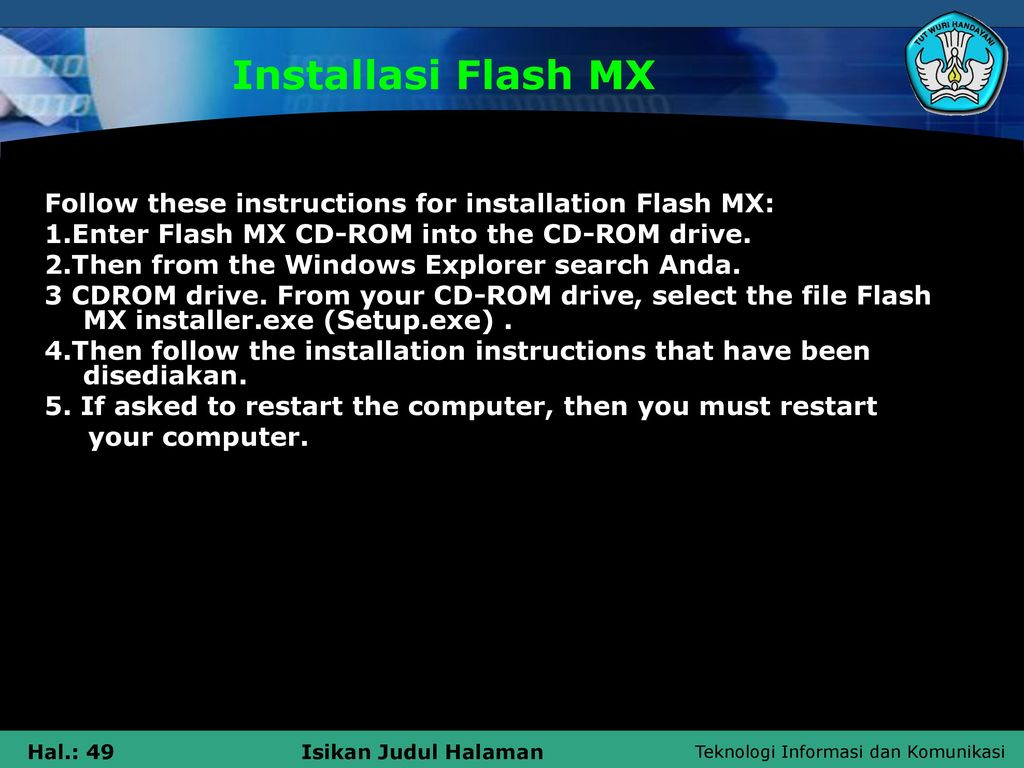 Installasi Flash MX Follow these instructions for installation Flash MX:  1.Enter Flash MX
