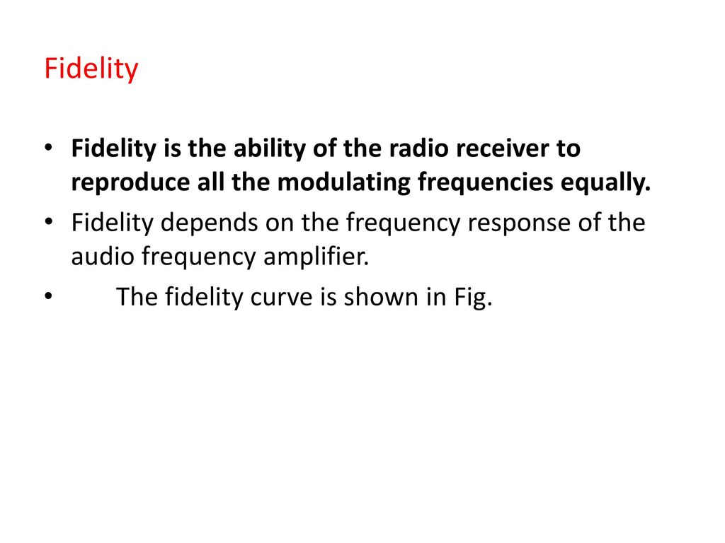 Radio Receiver Marks Ppt Video Online Download Frequency Amplifier Fidelity Is The Ability Of To Reproduce All Modulating Frequencies Equally