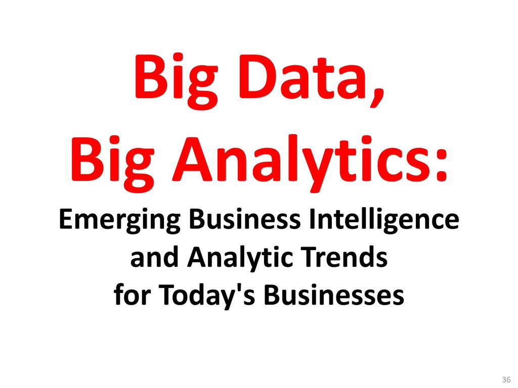 Big Data, Big Analytics: Emerging Business Intelligence and Analytic Trends for Today s Businesses