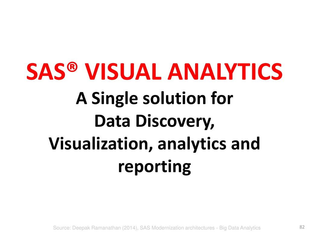 SAS® VISUAL ANALYTICS A Single solution for Data Discovery, Visualization, analytics and reporting