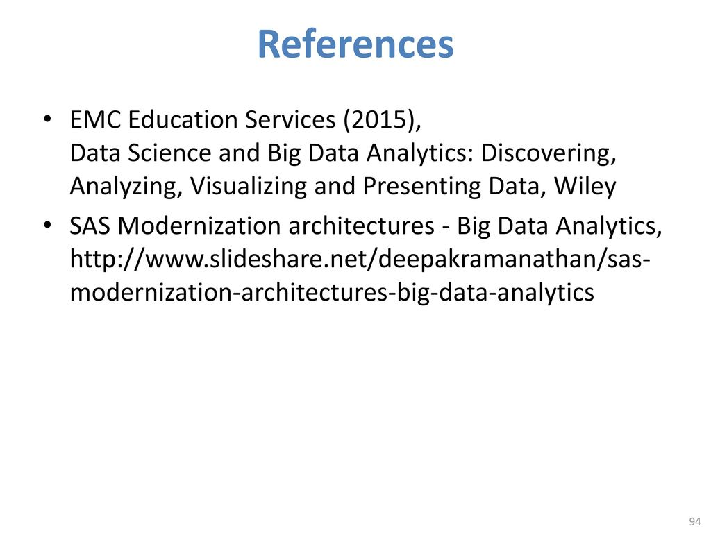 References EMC Education Services (2015), Data Science and Big Data Analytics: Discovering, Analyzing, Visualizing and Presenting Data, Wiley.