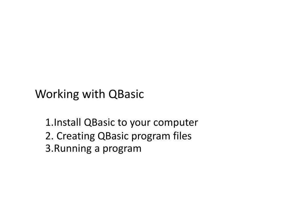 Basic Programming I Working with QBasic