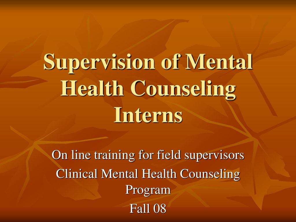 Supervision Of Mental Health Counseling Interns Ppt Download