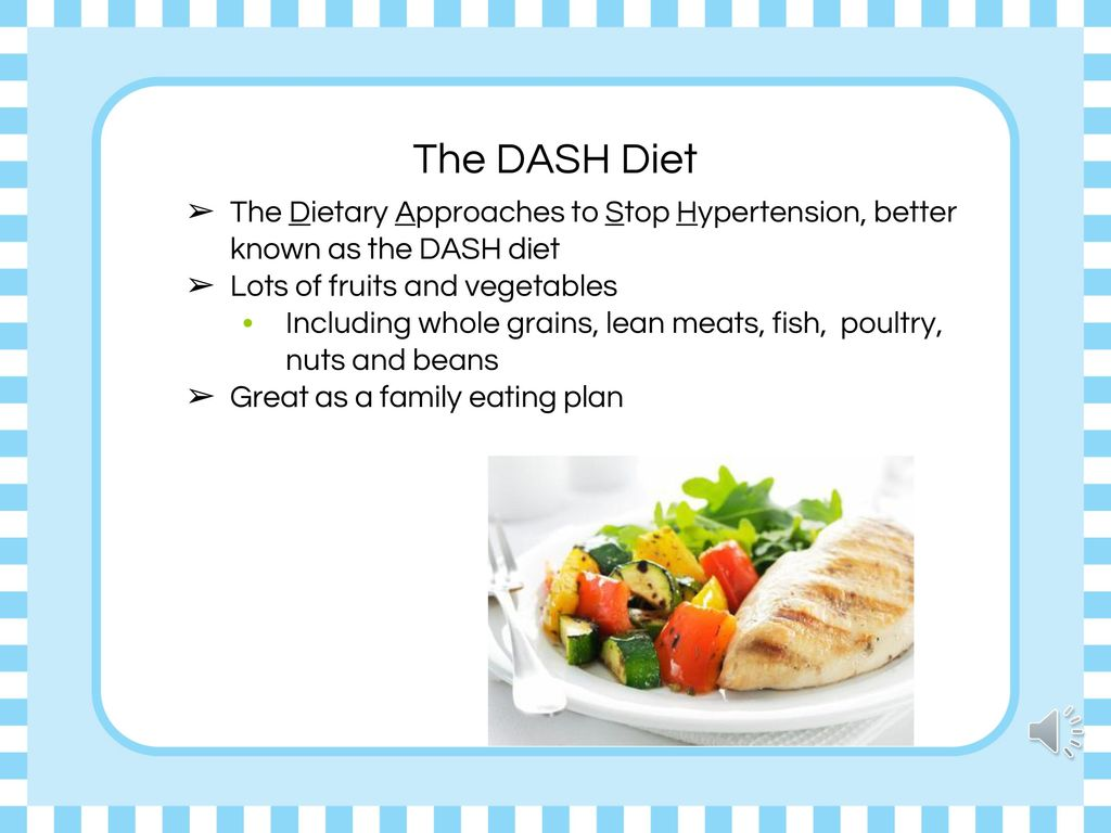 The DASH Diet The Dietary Approaches to Stop Hypertension, better known as the DASH diet. Lots of fruits and vegetables.