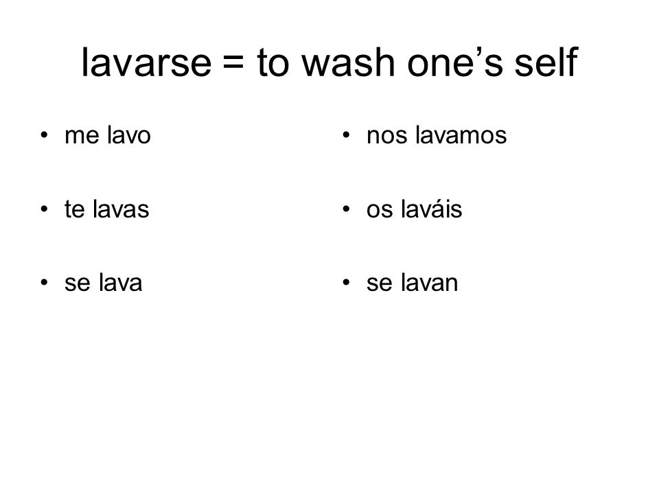 lavarse = to wash one's self