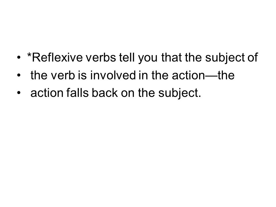 *Reflexive verbs tell you that the subject of
