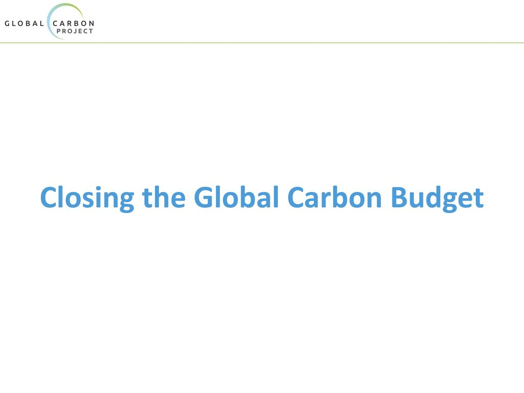 Closing the Global Carbon Budget