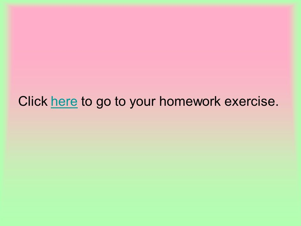 Click here to go to your homework exercise.