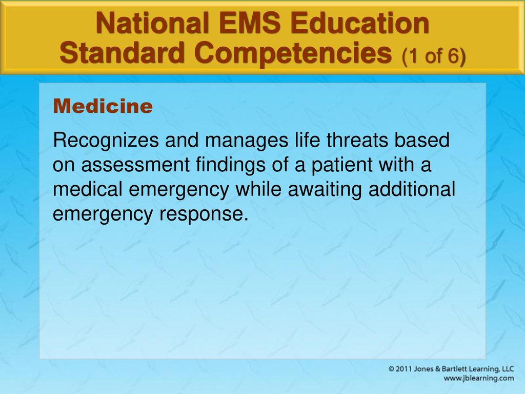 ... medical emergency while awaiting additional emergency response.  National EMS Education Standard Competencies (1 of 6)