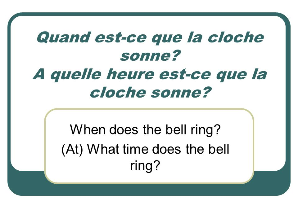 When does the bell ring (At) What time does the bell ring