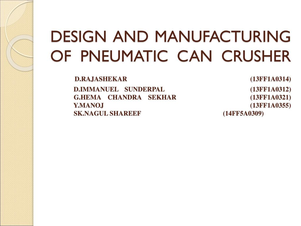 DESIGN AND MANUFACTURING OF PNEUMATIC CAN CRUSHER D - ppt