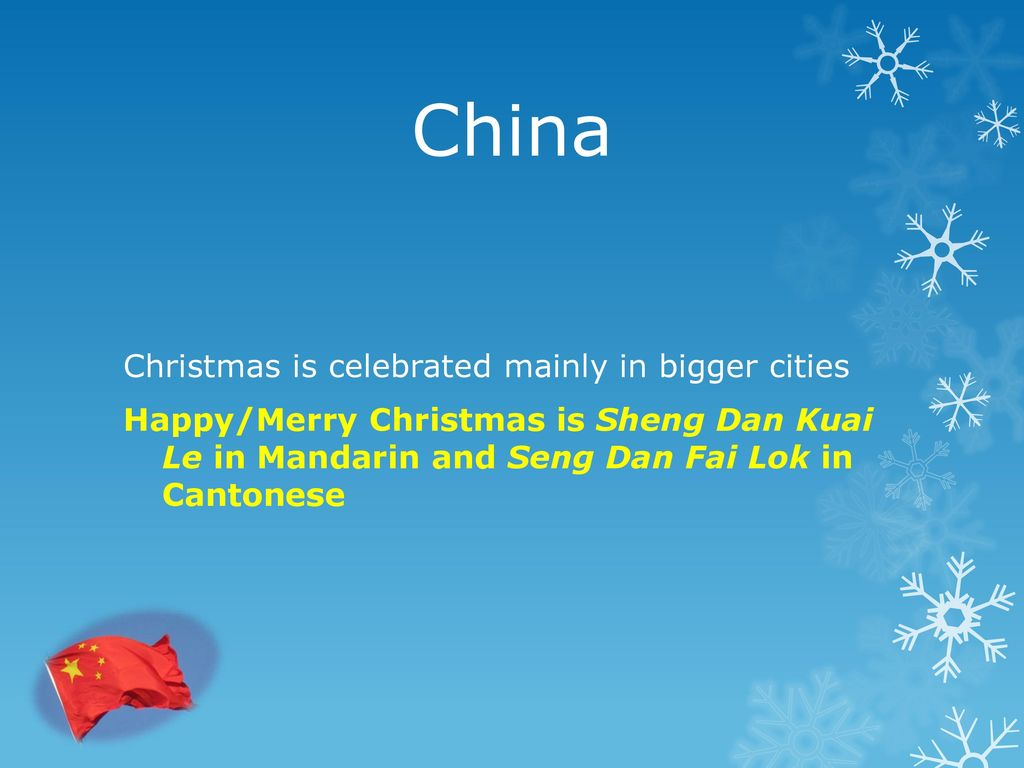 11 china christmas is celebrated mainly in bigger cities happymerry christmas is sheng dan kuai le in mandarin and seng dan fai lok in cantonese