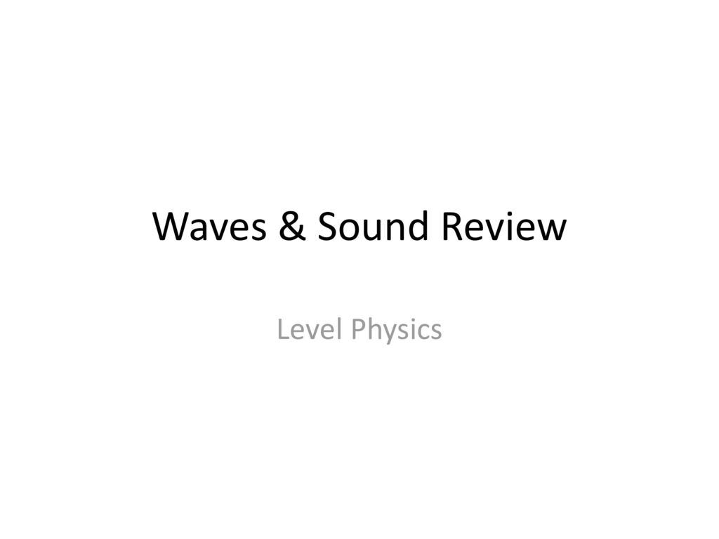Waves & Sound Review Level Physics  - ppt download