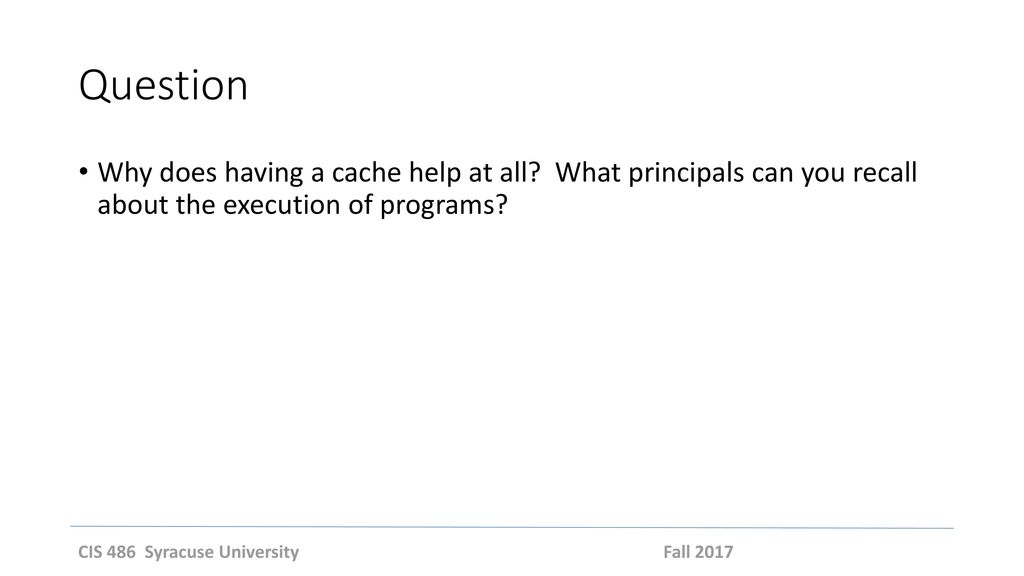 Question Why does having a cache help at all What principals can you recall about the execution of programs