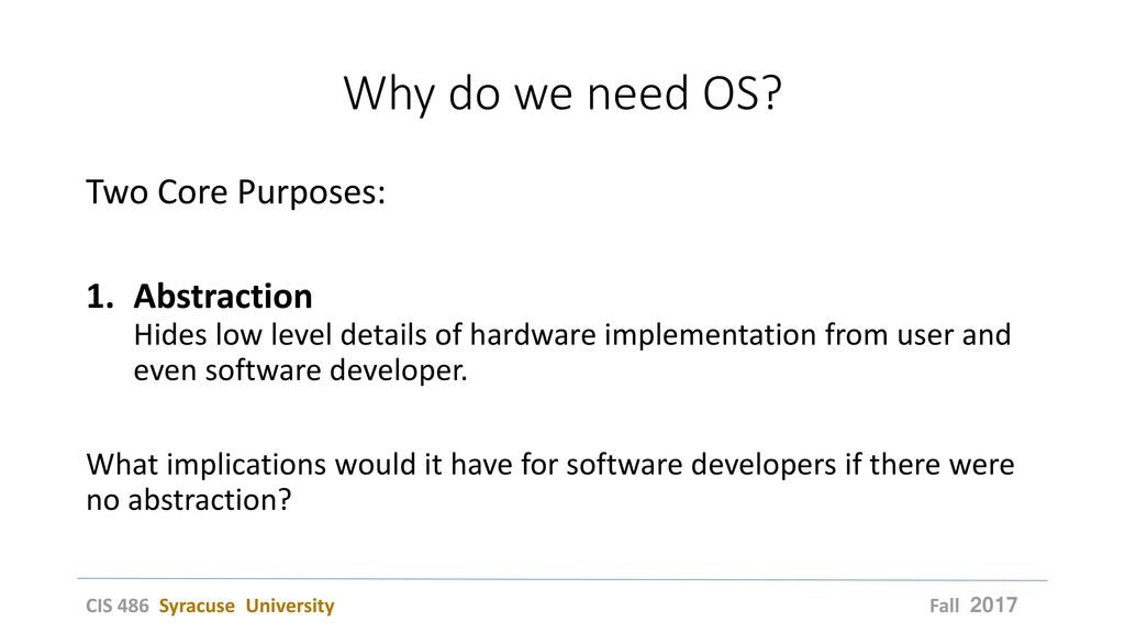 Why do we need OS Two Core Purposes: