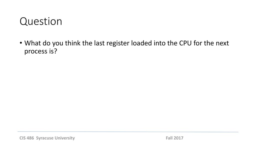Question What do you think the last register loaded into the CPU for the next process is