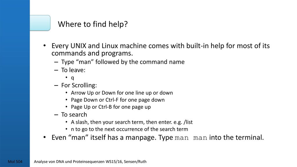 Where to find help Every UNIX and Linux machine comes with built-in help for most of its commands and programs.