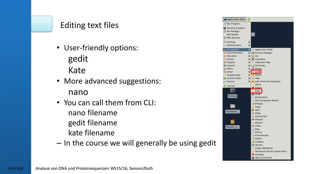 gedit Kate nano Editing text files User-friendly options: