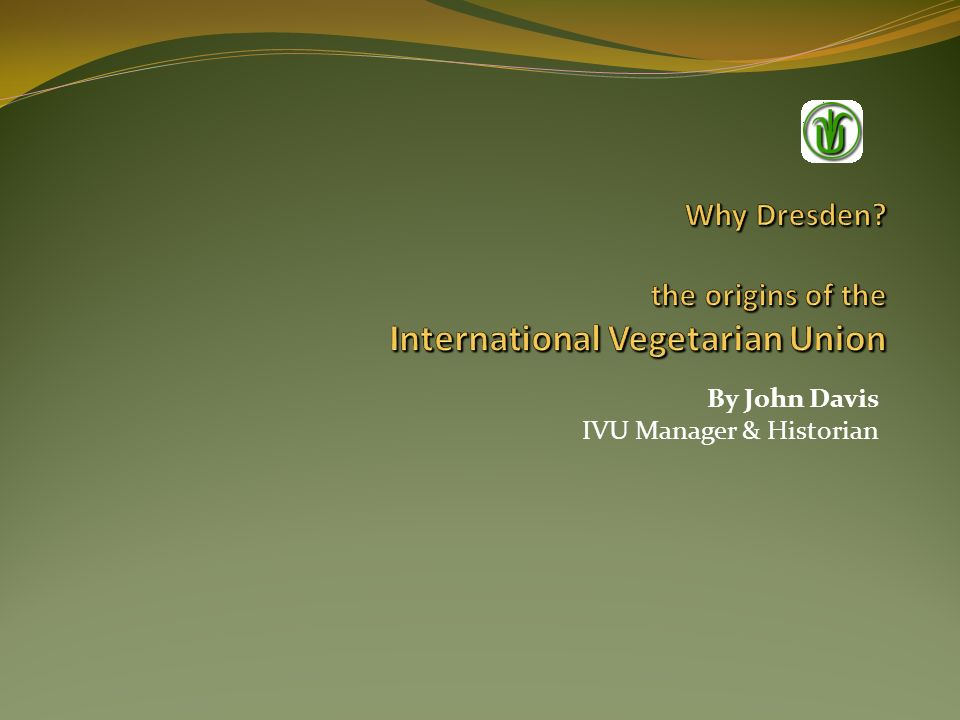 Why Dresden the origins of the International Vegetarian Union