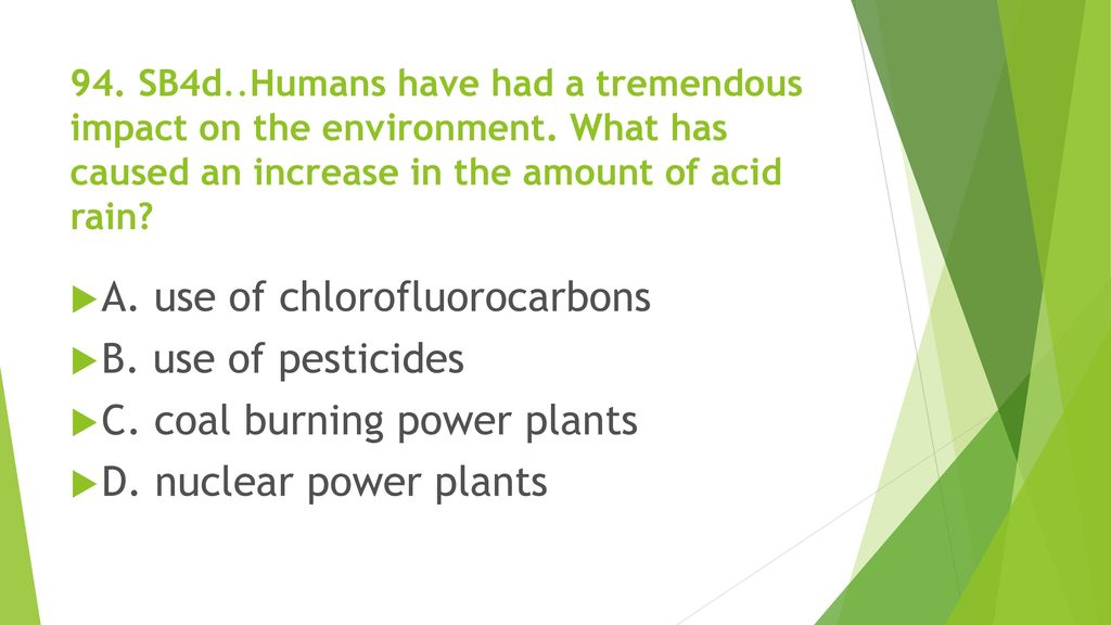 A. use of chlorofluorocarbons B. use of pesticides