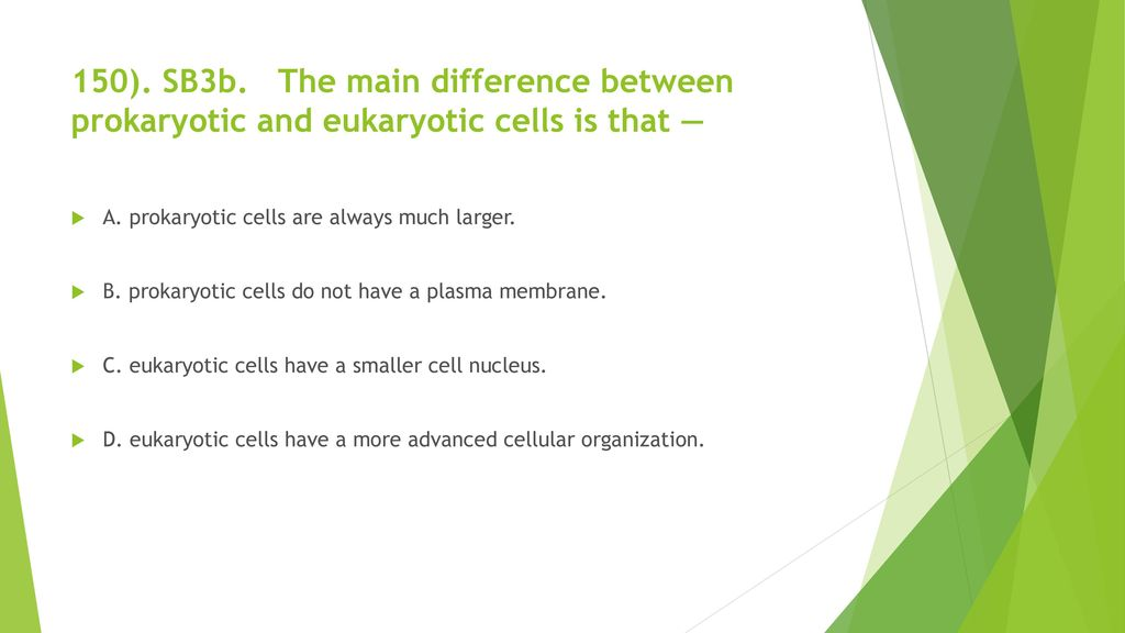 150). SB3b. The main difference between prokaryotic and eukaryotic cells is that —