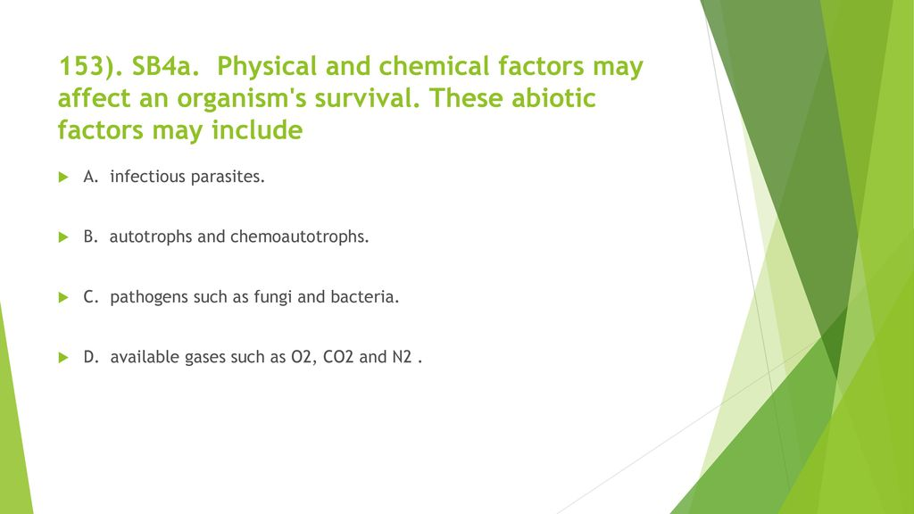 153). SB4a. Physical and chemical factors may affect an organism s survival. These abiotic factors may include