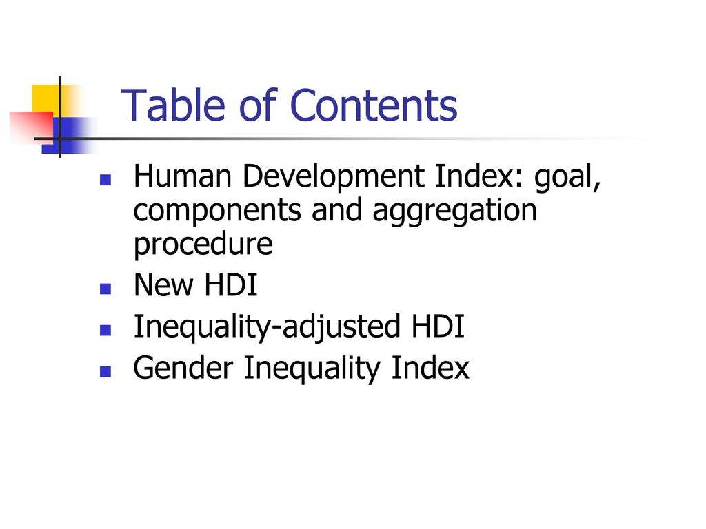 Table of Contents Human Development Index: goal, components and aggregation procedure. New HDI. Inequality-adjusted HDI.
