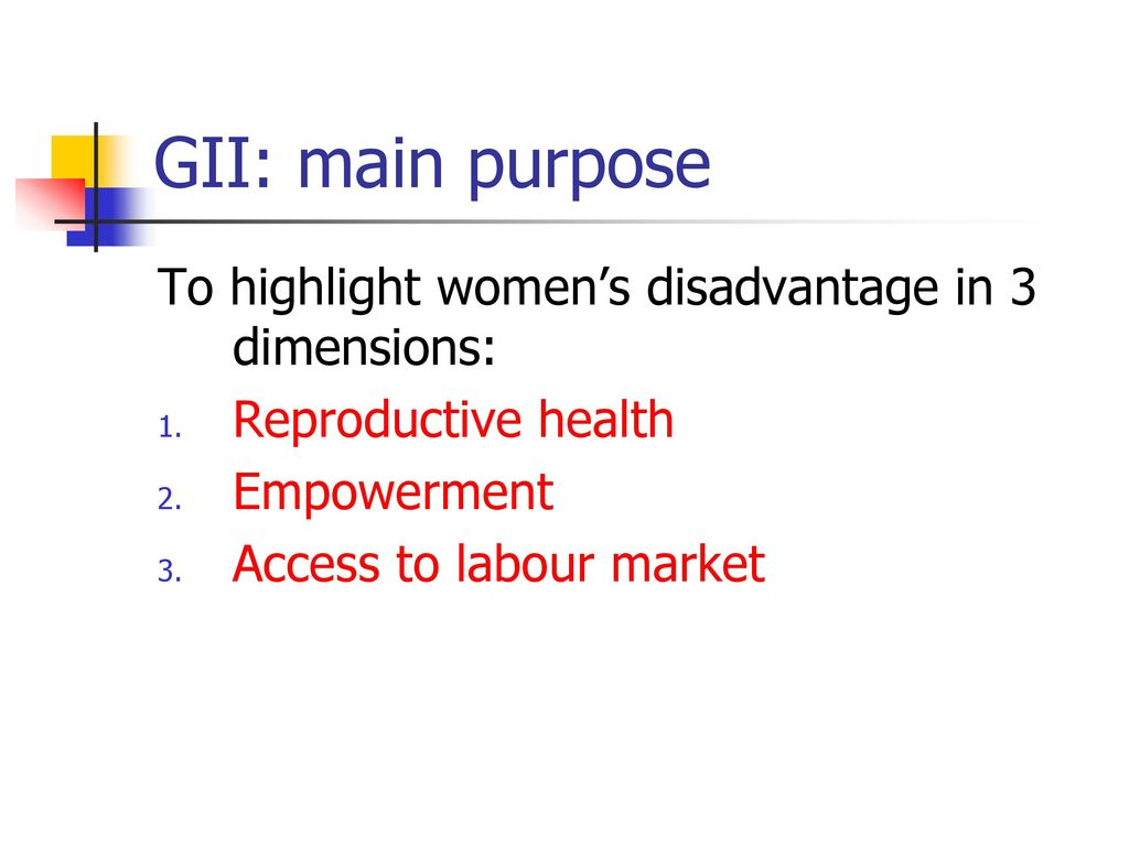 GII: main purpose To highlight women's disadvantage in 3 dimensions: