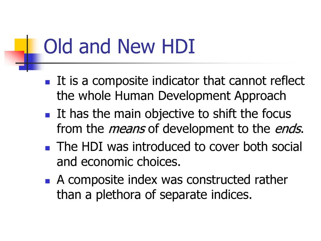 Old and New HDI It is a composite indicator that cannot reflect the whole Human Development Approach.