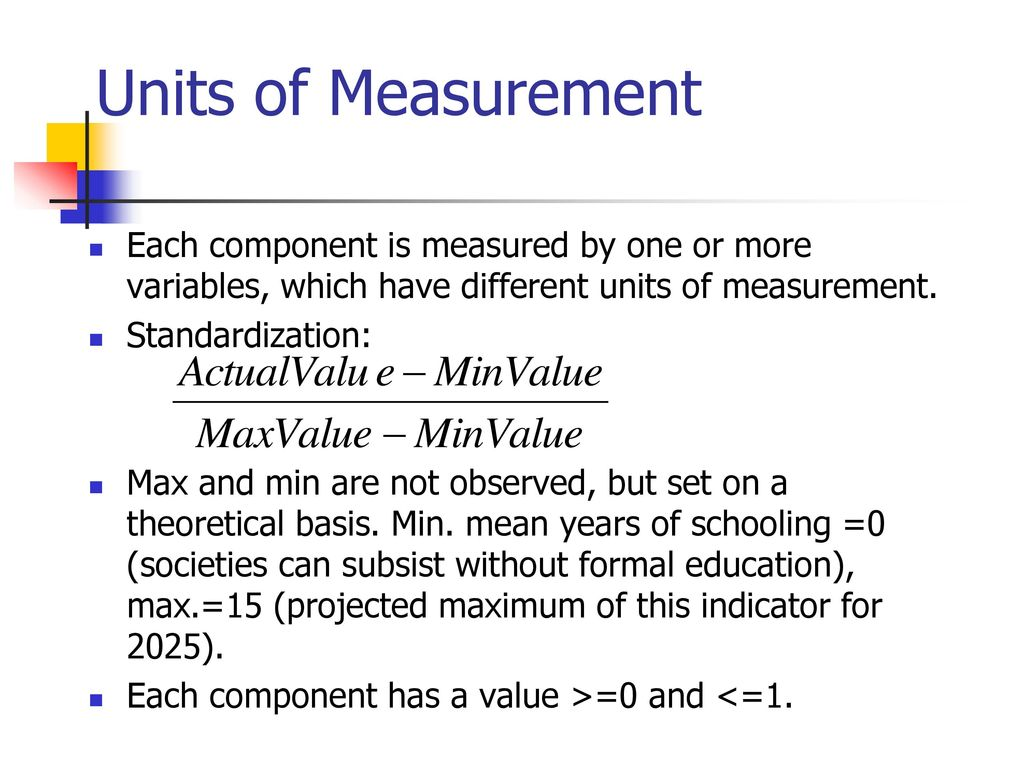 Units of Measurement Each component is measured by one or more variables, which have different units of measurement.