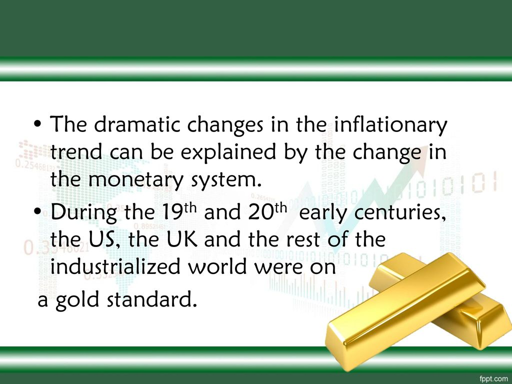The dramatic changes in the inflationary trend can be explained by the change in the monetary system.