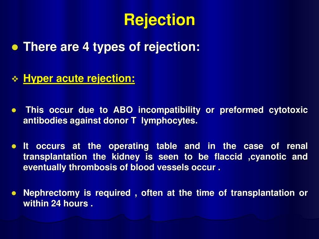 Rejection There are 4 types of rejection: Hyper acute rejection: