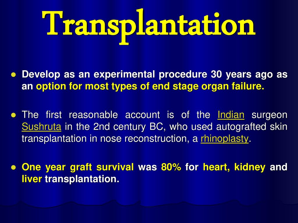 Transplantation Develop as an experimental procedure 30 years ago as an option for most types of end stage organ failure.